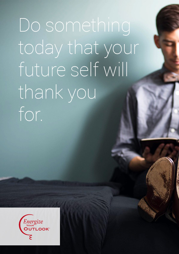 Do something today that your future self will thank you for.